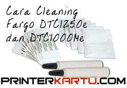Cara Cleaning Fargo DTC1250e dan DTC1000Me